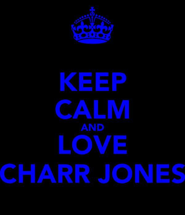KEEP CALM AND LOVE CHARR JONES