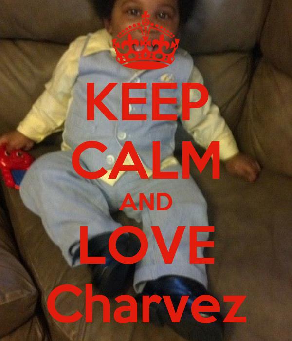 KEEP CALM AND LOVE Charvez