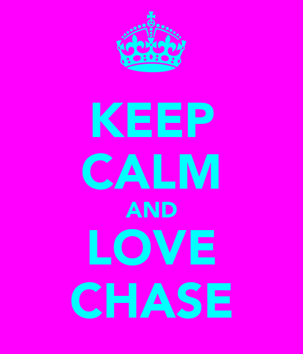 KEEP CALM AND LOVE CHASE