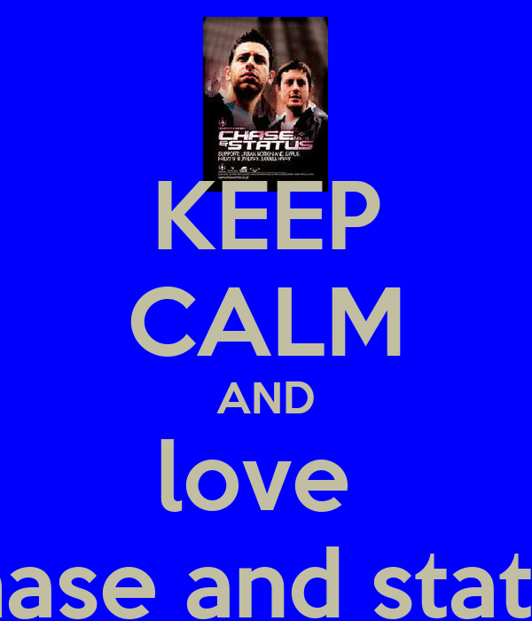 KEEP CALM AND love  chase and status