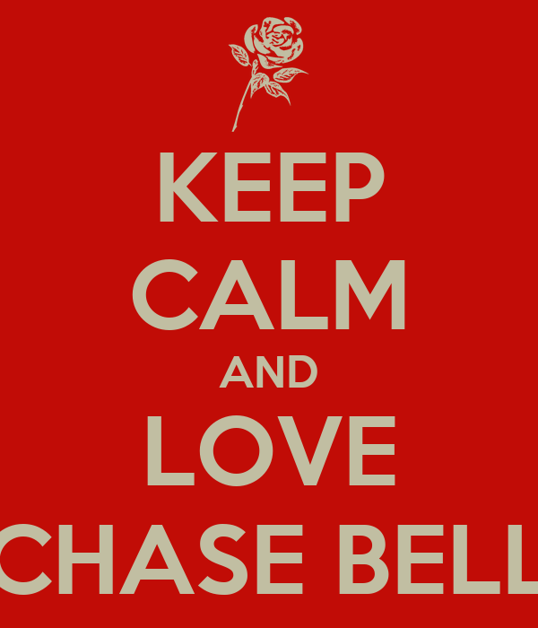 KEEP CALM AND LOVE CHASE BELL