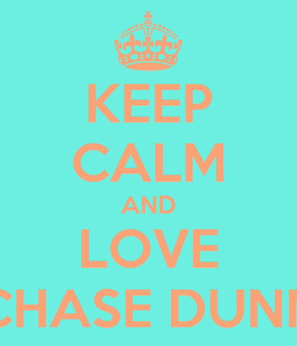 KEEP CALM AND LOVE CHASE DUNN