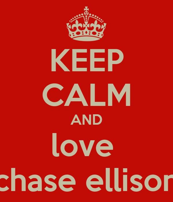 KEEP CALM AND love  chase ellison