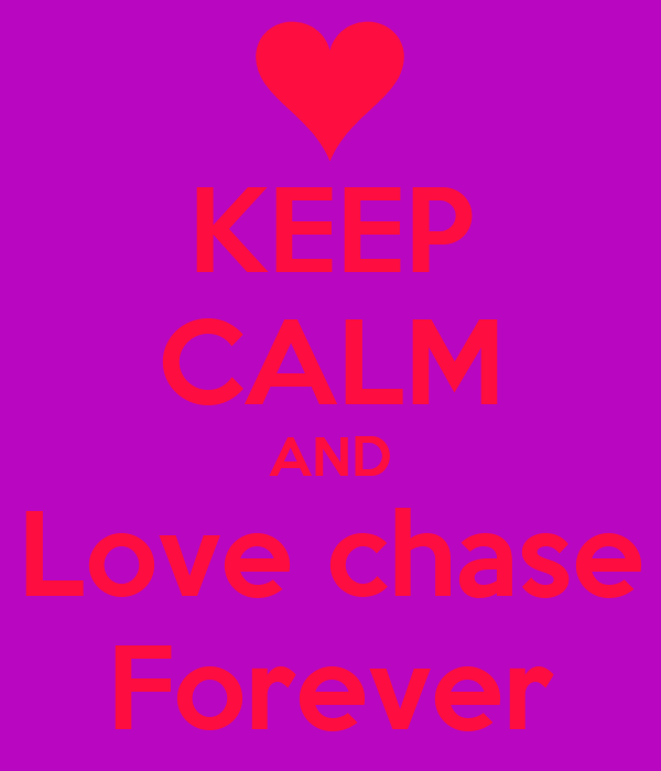 KEEP CALM AND Love chase Forever