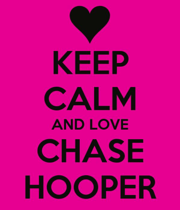 KEEP CALM AND LOVE CHASE HOOPER