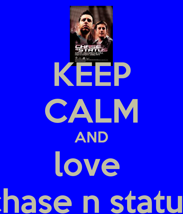 KEEP CALM AND love  chase n status