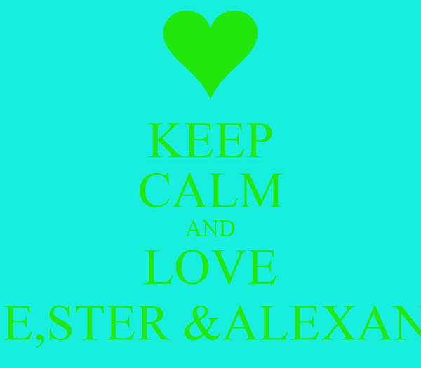 KEEP CALM AND LOVE CHASE,STER &ALEXANDRIA