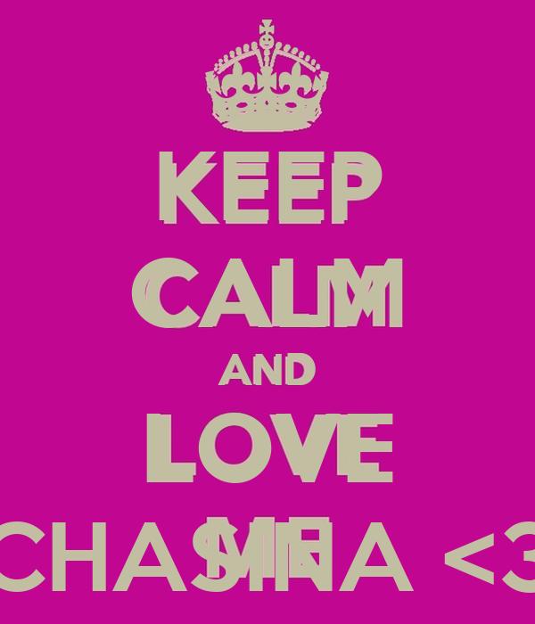 KEEP CALM AND LOVE CHASINA <3