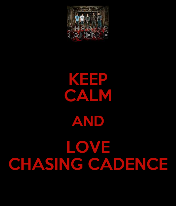 KEEP CALM AND LOVE CHASING CADENCE