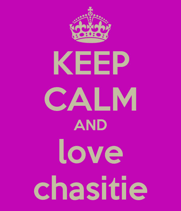 KEEP CALM AND love chasitie