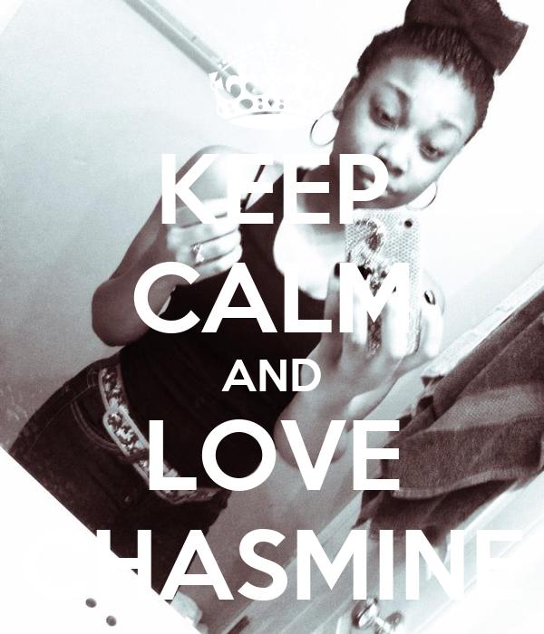 KEEP CALM AND LOVE CHASMINE