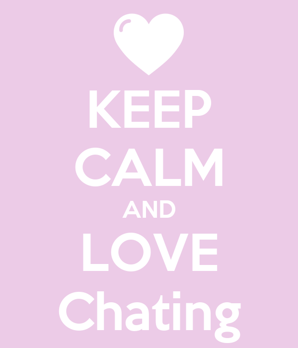 KEEP CALM AND LOVE Chating
