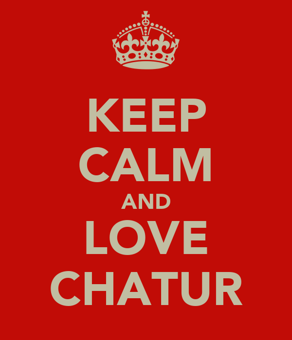 KEEP CALM AND LOVE CHATUR