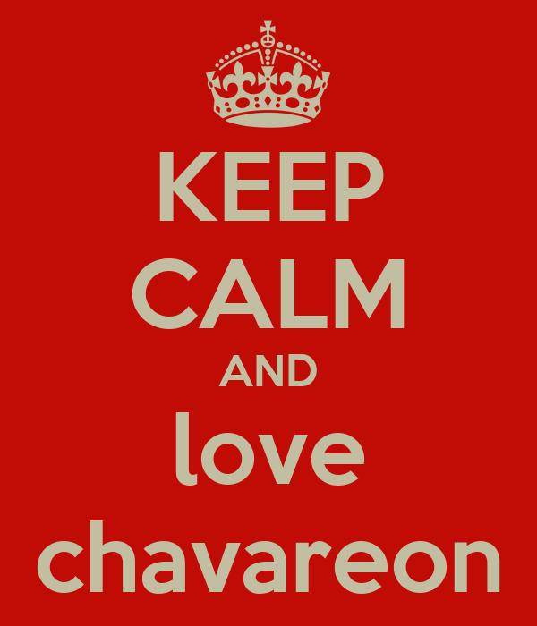 KEEP CALM AND love chavareon