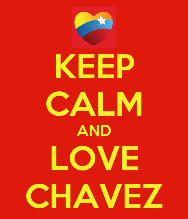 KEEP CALM AND LOVE CHAVEZ