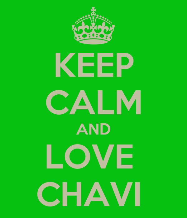 KEEP CALM AND LOVE  CHAVI