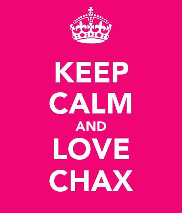 KEEP CALM AND LOVE CHAX