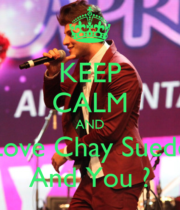KEEP CALM AND Love Chay Suede And You ?