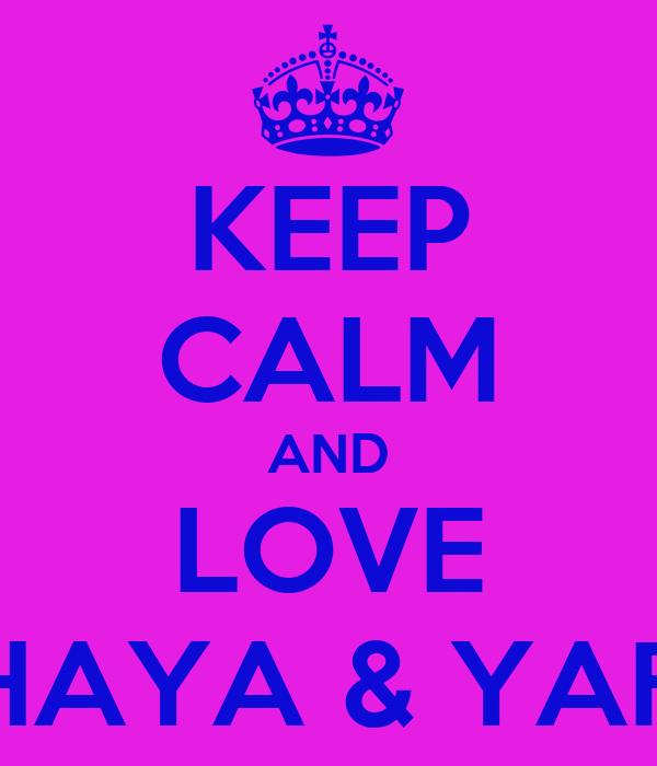 KEEP CALM AND LOVE CHAYA & YAFFI