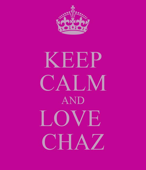 KEEP CALM AND LOVE  CHAZ