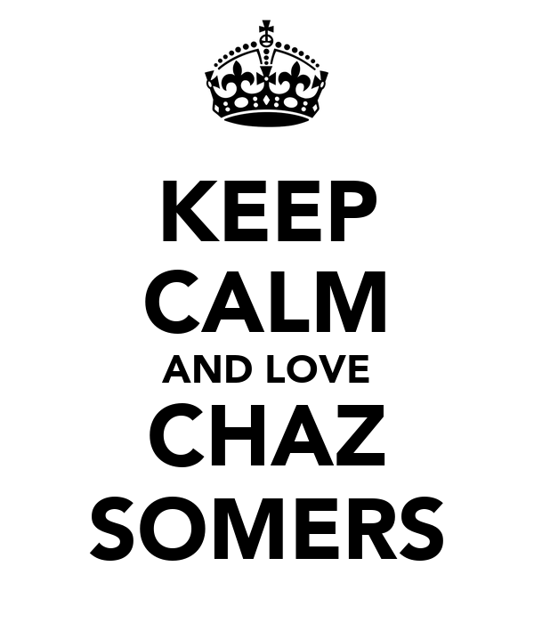 KEEP CALM AND LOVE CHAZ SOMERS