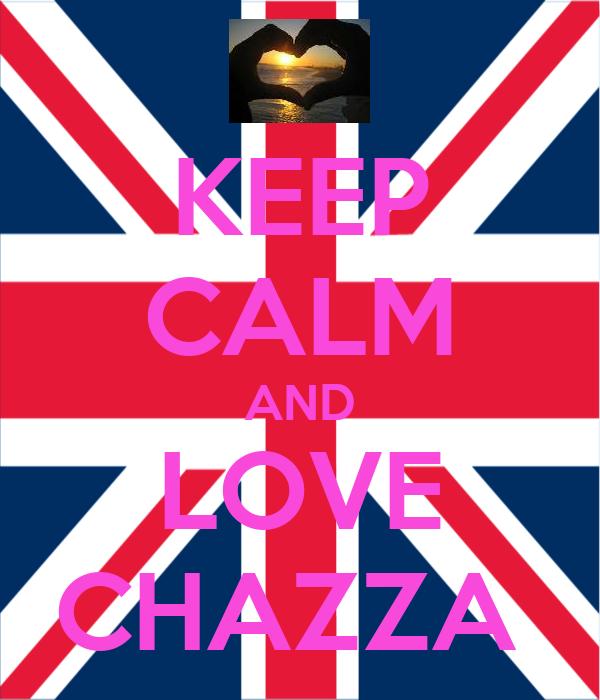 KEEP CALM AND LOVE CHAZZA