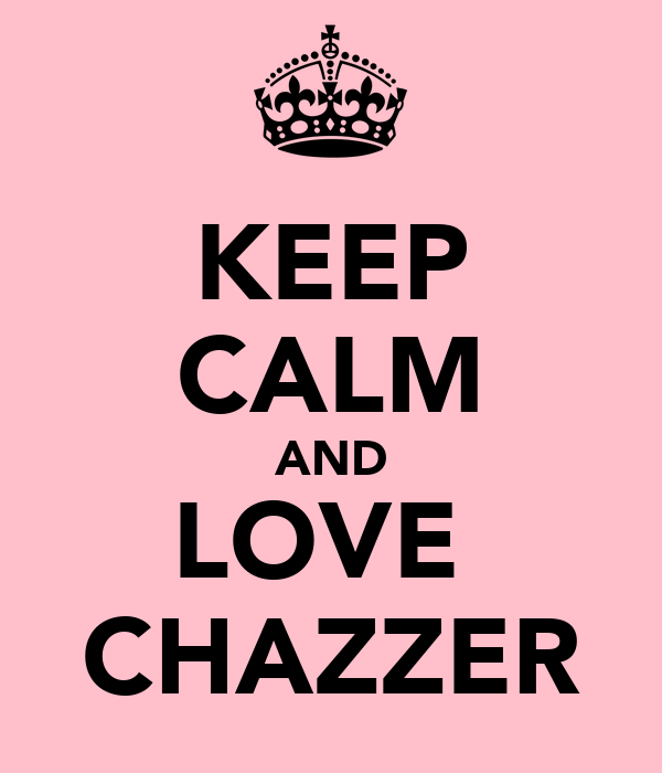 KEEP CALM AND LOVE  CHAZZER