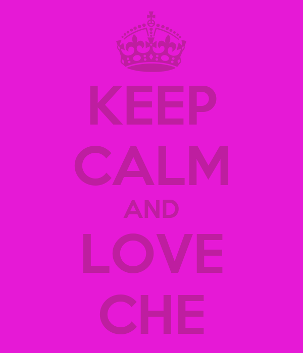 KEEP CALM AND LOVE CHE