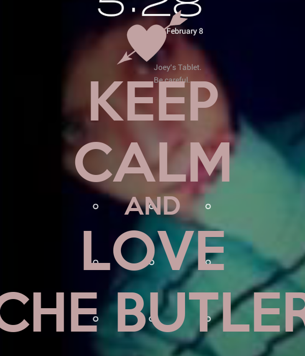 KEEP CALM AND LOVE CHE BUTLER