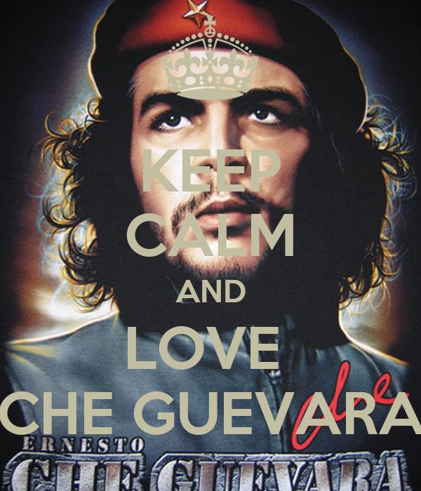 KEEP CALM AND LOVE  CHE GUEVARA