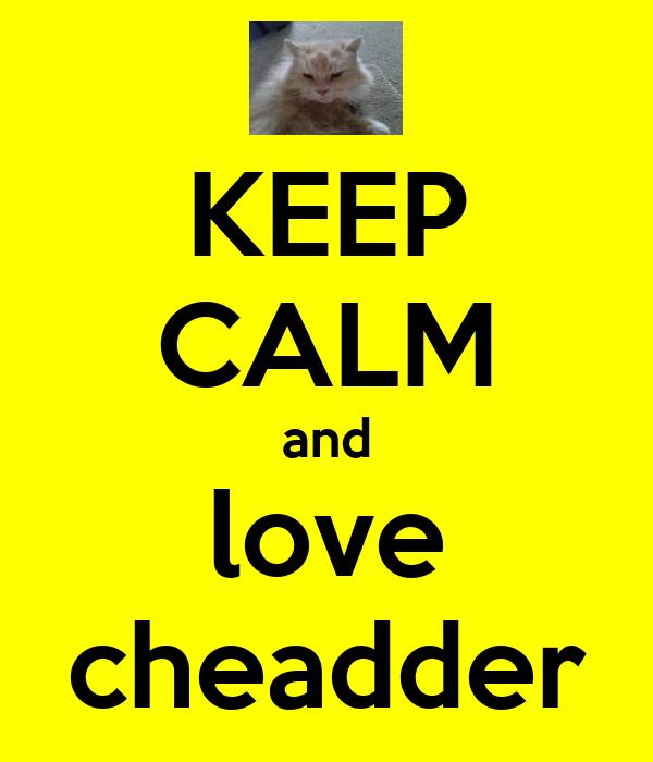 KEEP CALM and love cheadder