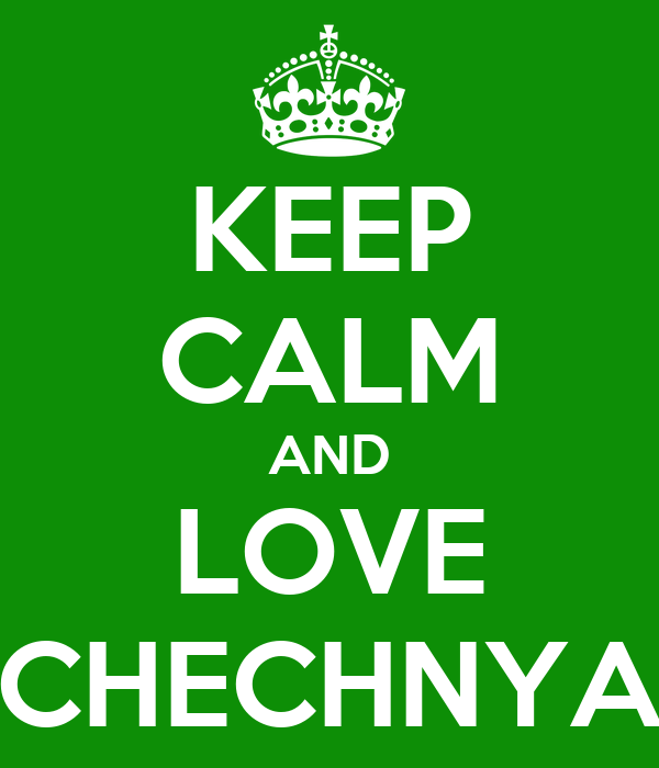 KEEP CALM AND LOVE CHECHNYA