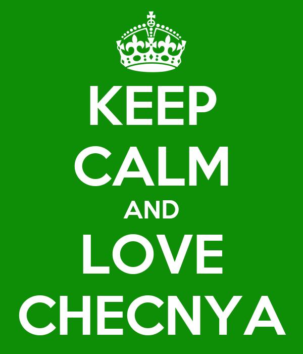KEEP CALM AND LOVE CHECNYA