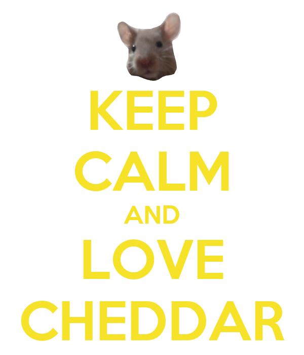 KEEP CALM AND LOVE CHEDDAR