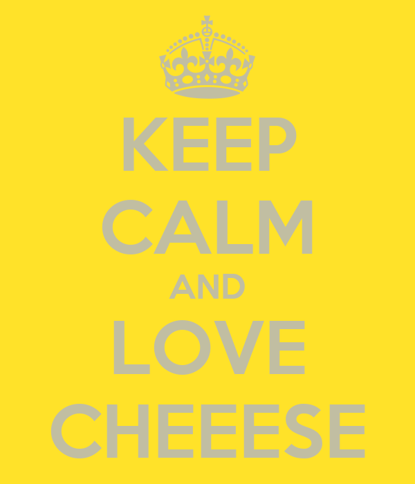 KEEP CALM AND LOVE CHEEESE