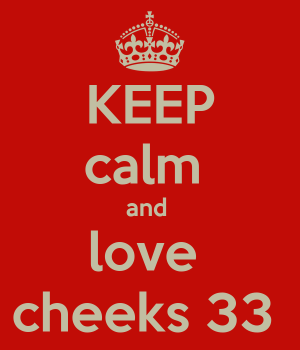 KEEP calm  and  love  cheeks 33