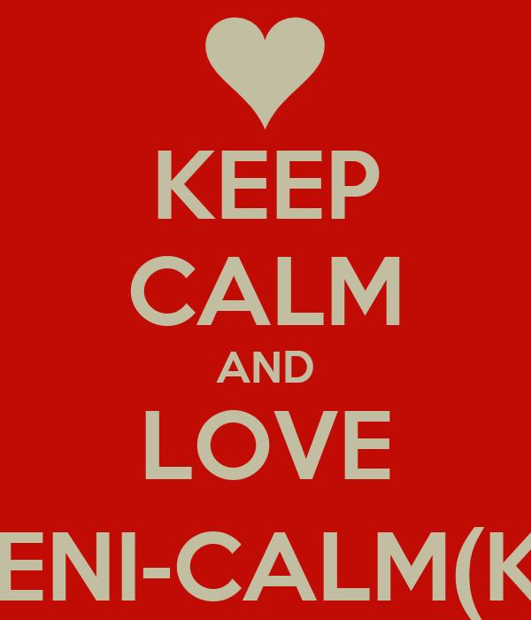 KEEP CALM AND LOVE CHEENI-CALM(KUM)