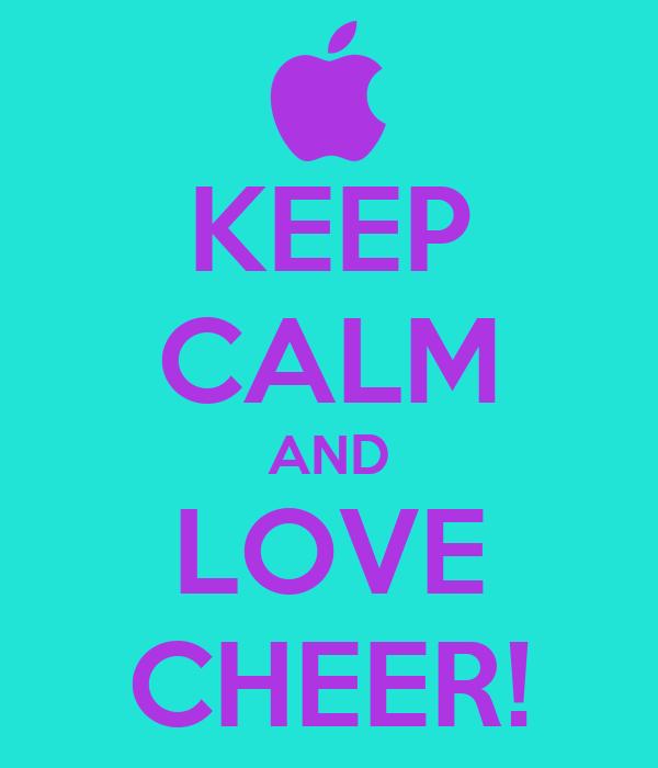 KEEP CALM AND LOVE CHEER!