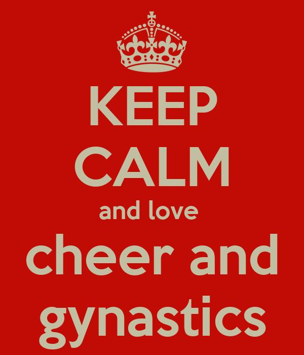 KEEP CALM and love  cheer and gynastics