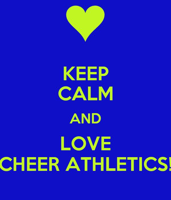 KEEP CALM AND LOVE CHEER ATHLETICS!