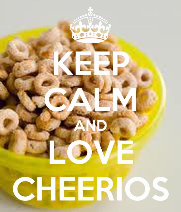KEEP CALM AND LOVE CHEERIOS