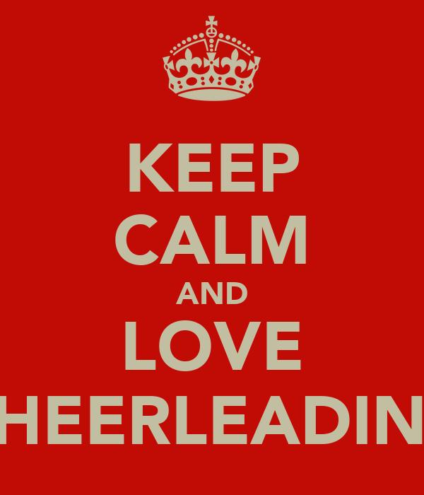KEEP CALM AND LOVE CHEERLEADING