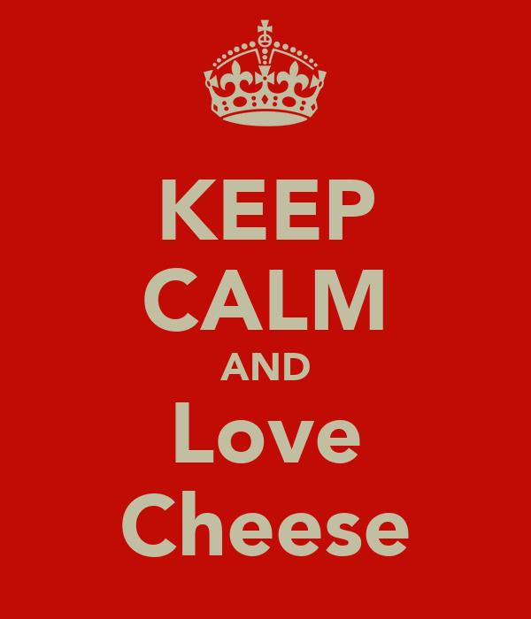 KEEP CALM AND Love Cheese