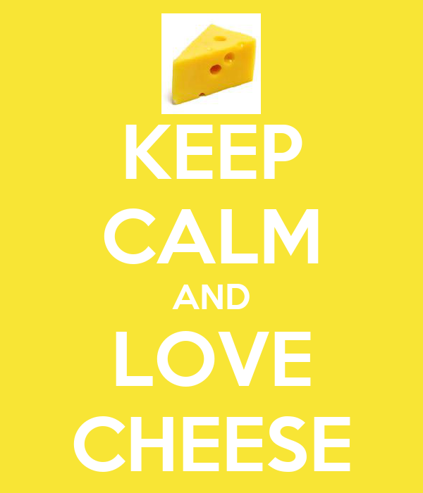 KEEP CALM AND LOVE CHEESE