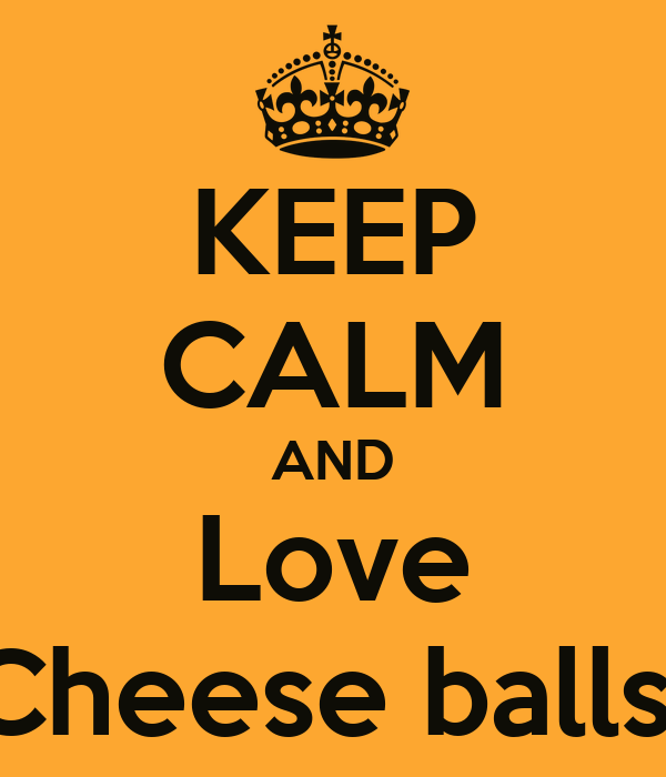 KEEP CALM AND Love Cheese balls