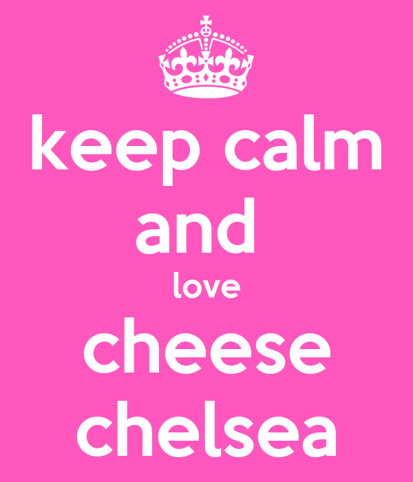 keep calm and  love cheese chelsea