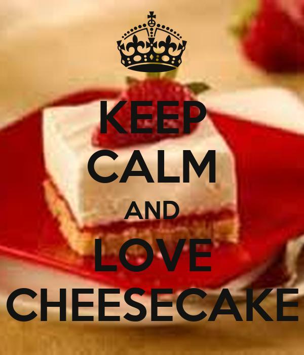 KEEP CALM AND LOVE CHEESECAKE