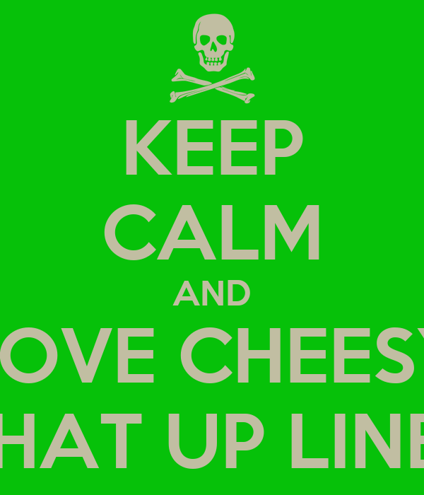 KEEP CALM AND LOVE CHEESY CHAT UP LINES Poster   HAB