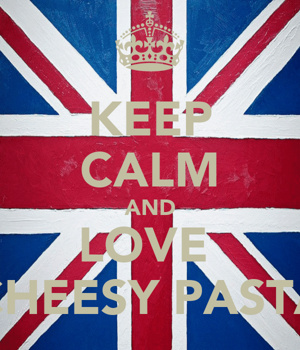 KEEP CALM AND LOVE  CHEESY PASTA