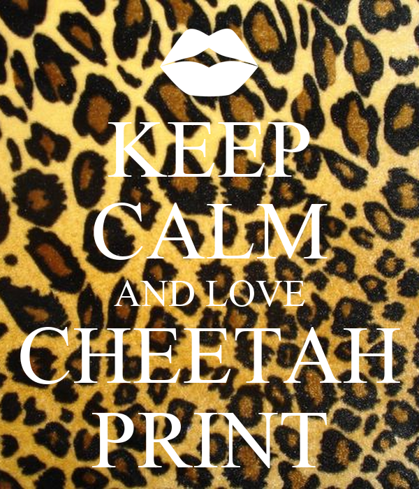 KEEP CALM AND LOVE CHEETAH PRINT